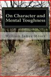 On Character and Mental Toughness, William Moore, 1494780054