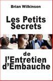 Les Petits Secrets de l'Entretien D'Embauche, Brian Wilkinson, 291726005X