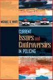 Current Issues and Controversies in Policing, White, Michael D., 020547005X