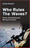 Who Rules the Waves? : Piracy, Overfishing and Mining the Ocean, Russell, Denise, 0745330053