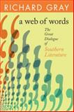 A Web of Words : The Great Dialogue of Southern Literature, Gray, Richard J., 0820330051