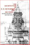 Architecture of H. H. Richardson and His Times, Hitchcock, Henry-Russell, Jr. and Schmitt, Robert, 0262580055