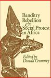 Banditry, Rebellion and Social Protest in Africa, , 0852550057