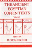 The Ancient Egyptian Coffin Texts Vol. 1 : Spells 1-354, Faulkner, Raymond Oliver, 0856680052