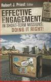 Effective Engagement in Short-Term Missions : Doing It Right, Priest, Robert J., 0878080058