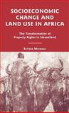 Socioeconomic Change and Land Use in Africa : The Transformation of Property Rights in Maasailand, Mwangi, Esther, 1403980055