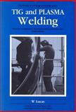 TIG and Plasma Welding : Process Techniques, Recommended Practices and Applications, Lucas, W., 1855730057