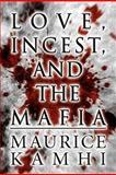 Love, Incest, and the Mafia, Maurice Kamhi, 146269005X