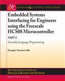 Embedded Systems Interfacing for Engineers using the Freescale HCS08 Microcontroller : Assembly Language Programming, Summerville, Douglas, 1608450058