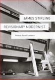 James Stirling : Revisionary Modernist, Lawrence, Amanda Reeser and Stirling, James, 030017005X