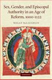 Sex, Gender, and Episcopal Authority in an Age of Reform, 1000-1122, McLaughlin, Megan, 0521870054