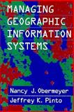 Managing Geographic Information Systems, Obermeyer, Nancy J. and Pinto, Jeffrey K., 0898620058