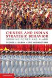 Chinese and Indian Strategic Behavior : Growing Power and Alarm, Gilboy, George J. and Heginbotham, Eric, 1107020050