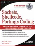 Sockets, Shellcode, Porting, and Coding : Reverse Engineering Exploits and Tool Coding for Security Professionals, Foster, James C., 1597490059