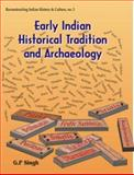 Early Indian Historical Tradition and Archaeology : Puranic Kingdoms and Dynasties with Genealogies, Relative Chronology and Date of Mahabharata War, Singh, G. P., 8124600058