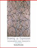 Drawing as Expression : Technique and Concepts, Sandy Brooke, 0131940058