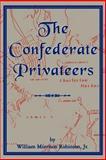 The Confederate Privateers, William M. Robinson, 1570030057