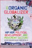 The Organic Globalizer : Hip Hop, Political Development, and Movement Culture, , 162892005X