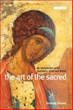 The Art of the Sacred : An Introduction to the Aesthetics of Art and Belief, Howes, Graham, 1845110056