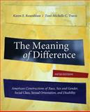 The Meaning of Difference : American Constructions of Race, Sex and Gender, Social Class, Sexual Orientation, and Disability, Rosenblum, Karen E. and Travis, Toni-Michelle C., 0073380059