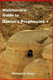 Watchman's Guide to Daniel's Prophecies +, Richard H. Perry, 1478290056