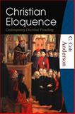 Christian Eloquence : Contemporary Doctrinal Preaching, Anderson, C. Colt, 1595250050