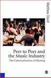 Peer to Peer and the Music Industry : The Criminalization of Sharing, David, Matthew, 1847870058