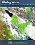Missing Water : The Uses and Flows of Water in the Colorado River Delta Region, Cohen, Michael J. and Henges-Jeck, Christine, 1893790053