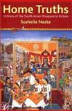 Home Truths : Fictions of the South Asian Diaspora in Britain, Nasta, Susheila, 0333670051