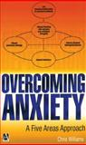 Overcoming Anxiety : A Five Areas Approach, Williams, Christopher, 034081005X