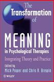 The Transformation of Meaning in Psychological Therapies : Integrating Theory and Practice, , 0471970050