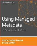 Using Managed Metadata in SharePoint 2010, Stacy Deere-Strole and Steve Mann, 1494260050