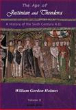 The Age of Justinian and Theodora : A History of the Sixth Century A. D., Holmes, W. G., 1593330057