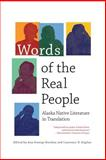 Words of the Real People : Alaska Native Literature in Translation, Fienup-Riordan, Ann and Kaplan, Lawrence D., 1602230056