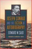 Joseph Conrad and the Fiction of Autobiography, Said, Edward W., 0231140053