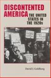 Discontented America : The United States in the 1920s, Goldberg, David J., 0801860059