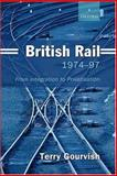 British Rail, 1974-1997 : From Integration to Privatisation, Gourvish, Terry, 0199250057