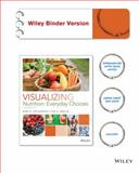 Visualizing Nutrition : Everyday Choices, Third Edition Binder Ready Version, Grosvenor, Mary B. and Smolin, Lori A., 1119020050