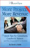 More Projects, More Revenue Vol III : 7 Quick Tips for Consultants, Coaches and Trainers (and Other Independent Service Providers), Fields, David A., 1610680057
