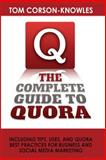 The Complete Guide to Quora, Tom Corson-Knowles, 1631610058