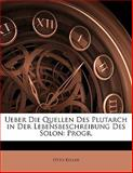 Ueber Die Quellen des Plutarch in der Lebensbeschreibung des Solon, Otto Keller, 1141760061