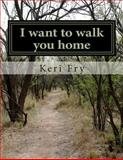 I Want to Walk You Home, Keri Fry, 1482630060