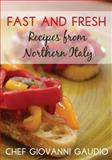 Fast and Fresh: Recipes from Northern Italy, Giovanni Gaudio, 1490550062