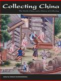 Collecting China : The World, China, and a Short History of Collecting, Rujivacharakul, Vimalin and Lillehoj, Elizabeth, 1611490065