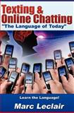 Texting and Online Chatting the Language of Today, Marc Leclair, 0615540066
