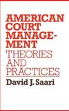 American Court Management : Theories and Practices, David J. Saari, 0899300065
