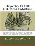 How to Trade the Forex Market, Emmanuel Emegha, 1484910060
