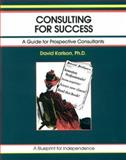 Consulting for Success : A Guide for Prospective Consultants, Karlson, David, 156052006X