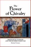 The Flower of Chivalry : Bertrand du Guesclin and the Hundred Years War, Vernier, Richard, 184383006X