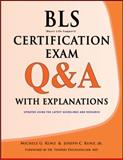 BLS Certification Exam Q&a with Explanations, Kunz, Michele G. and Kunz, Joseph C., Jr., 1933230061
